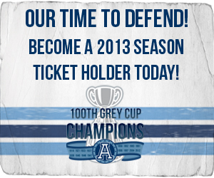 Become a 2013 season seat holder and witness history as the Toronto Argonauts attempt to defend their 100th Grey Cup title.